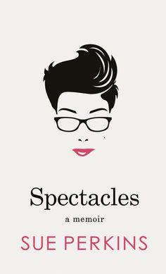 Monica's Bookish Life: Spectacles: A Memoir by Sue Perkins