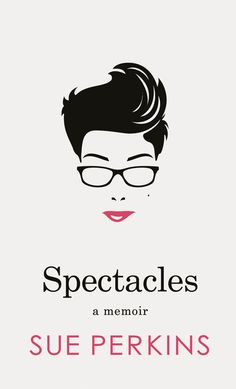 Spectacles: A memoir by Sue Perkins. Quite possibly the funniest book I've ever read!