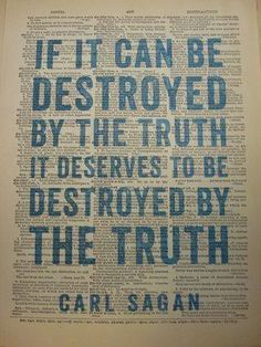 "Carl Sagan ""If it can be destroyed by the truth, it deserves to be destroyed by the truth."""