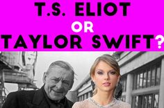 Who Said It: Taylor Swift or T.S. Eliot?