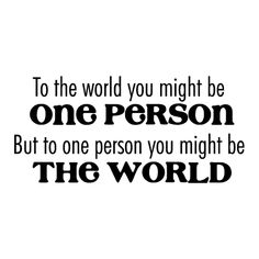 You Might Be The World Wall Quotes™ Decal