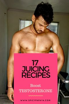 Discover these 17 juicing recipes to boost  testosterone for men.