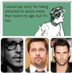 Funny. Brad Pitt. Adam Levine. Johnny depp. Yumm.