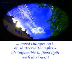 ... mood changes rest  on shuttered #thoughts ~ it's impossible to flood #light with darkness !