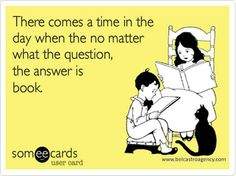 There comes a time in the day when no matter what the question, the answer is book.  #lovetoread
