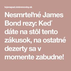 Nesmrteľné James Bond rezy: Keď dáte na stôl tento zákusok, na ostatné dezerty sa v momente zabudne!