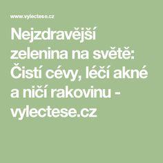 Nejzdravější zelenina na světě: Čistí cévy, léčí akné a ničí rakovinu - vylectese.cz