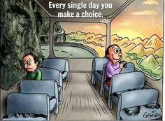 Every single day you make a choice