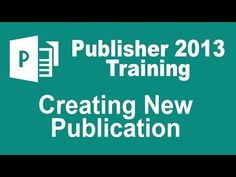 Microsoft Publisher 2013 Training - Create a New Publication - YouTube