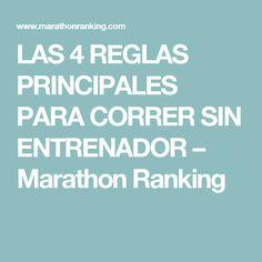 LAS 4 REGLAS PRINCIPALES PARA CORRER SIN ENTRENADOR – Marathon Ranking
