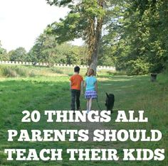 As parents, we are bombarded with information on how we should be raising our kids. Here is my list of 20 things all parents should teach their kids...