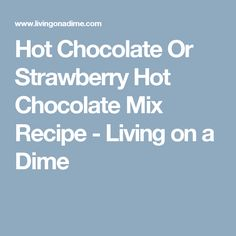 Hot Chocolate Or Strawberry Hot Chocolate Mix Recipe - Living on a Dime