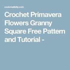 Crochet Primavera Flowers Granny Square Free Pattern and Tutorial -