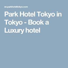 Park Hotel Tokyo in Tokyo - Book a Luxury hotel