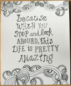 Life is pretty amazing - quote for wall with portraits or engraved on a plaque mounted on the frame of your favourite landscape.