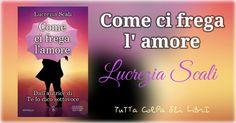 """Recensione in anteprima di """"Come ci frega l'amore"""" di Lucrezia Scali"""