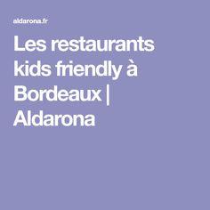 Les restaurants kids friendly à Bordeaux | Aldarona