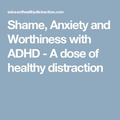 Shame, Anxiety and Worthiness with ADHD ~ A dose of healthy distraction with Liz Lewis Adhd And Autism, Adhd Kids, Adhd Diagnosis, Adhd Strategies, You At Work, Adhd Symptoms, Adult Adhd