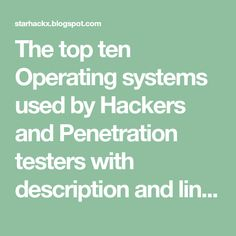 The top ten Operating systems used by Hackers and Penetration testers with description and link to download.