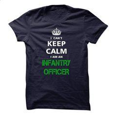 I can not keep calm Im an INFANTRY OFFICER - silk screen #hoodies for women #t shirt designer