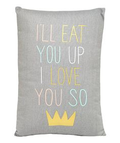 Look at this Hello World 'I'll Eat You Up I Love You So' Throw Pillow on #zulily today!