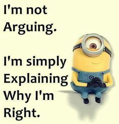 I'm not #arguing I'm simply explaining why I'm #right ( and you are #wrong ) #LetsGetWordy