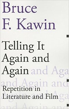 Telling it again and again : repetition in literature and film / Bruce F. Kawin - Champaign : Dalkey Archive Press, 2015