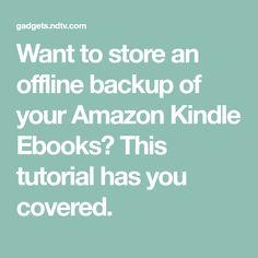 Want to store an offline backup of your Amazon Kindle Ebooks? This tutorial has you covered.