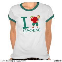 I Love Teaching T-shirts