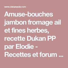 Amuse-bouches jambon fromage ail et fines herbes, recette Dukan PP par Elodie - Recettes et forum Dukan pour le Régime Dukan
