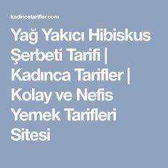 Yağ Yakıcı Hibiskus Şerbeti Tarifi   Kadınca Tarifler   Kolay ve Nefis Yemek Tarifleri Sitesi