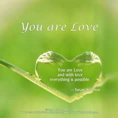 With Love everything is possible ~ You are Love