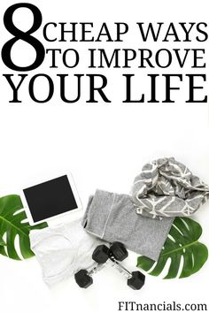 Check out these 8 ways to improve your life or free. This is such a great list.