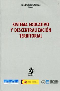 Sistema educativo y descentralización territorial Madrid: Iustel, 2015.