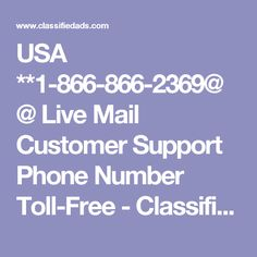 USA    **1-866-866-2369@@    Live Mail Customer Support Phone Number Toll-Free - Classified Ad