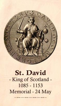 |Saint of the Day – May 24 – St David I of Scotland (1082-1153) #pinterest David, the youngest son of Scotland's virtuous queen, (Saint) Margaret, succeeded his brother to the Scottish throne in 1124. David's friend, (Saint) Aelred, abbot of the English monastery of Rievaulx, was later to ..... Awestruck.tv