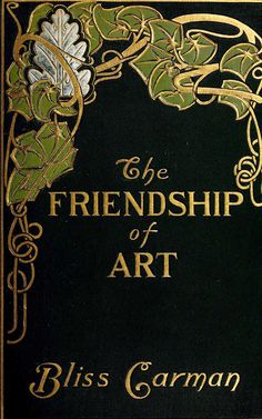 ≈ Beautiful Antique Books ≈  'The Friendship of Art' by Bliss Carman. L. C. Page & Co.; Boston, 1904
