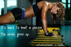 It's hard to beat a person that never gives up.