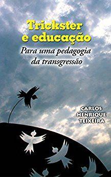 Amazon.com.br eBooks Kindle: Trickster e educação: Para uma pedagogia da transgressão, Carlos Henrique Teixeira