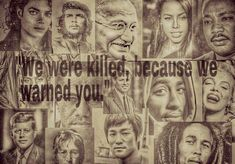 I always heard of that famous people were killed because they warned us about dangers that would come, some say from the Illuminati or the uprising of the NWO