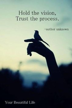 Hold the vision, trust the process. #wisdom #affirmations