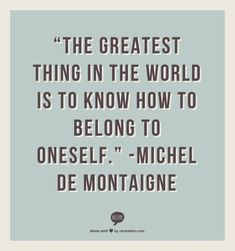Inspiring Quotes: 10 Quotes To Help You Stop Stressing About Being Alone Michel De Montaigne, Quotable Quotes, Bible Quotes, Alone, Bad Relationship, Money Quotes, Reading Quotes, Word Up, Inspire Me