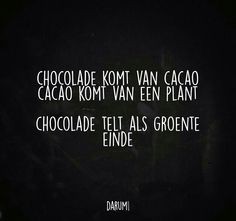 Chocolade komt van cacao. Cacao komt van een plant. Chocolade telt als groente. Einde. | #darum Words Quotes, Me Quotes, Funny Quotes, Sayings, Dutch Quotes, English Quotes, Quote Posters, Meaningful Quotes, Great Quotes