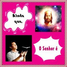 TODA  HONRA  E  GLÓRIA  AO  SENHOR  JESUS: AINDA QUE, O SENHOR É