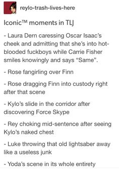 1. I'm with Laura on the Poe thing 2. I AM ROSE 3.REYLO WAS ALMOST CANON 4. Yoda has no freaking chill