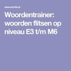 Woordentrainer: woorden flitsen op niveau E3 t/m M6 Visible Learning, Learning To Be, 6 Class, Daily 5, Speech And Language, Spelling, Classroom, Teacher, Letters