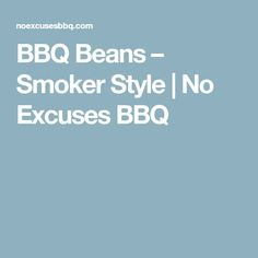 BBQ Beans – Smoker Style   No Excuses BBQ