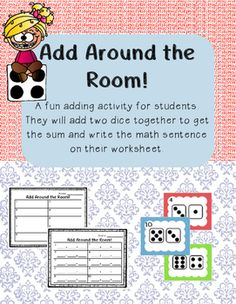 Add Around the Room!  A fun adding activity for kindergarten students. They will add two dice together to get the sum and write the math sentence on their worksheet. A fun write-the-room activity. TpT $1.00