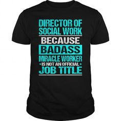 DIRECTOR OF SOCIAL WORK Because BADASS Miracle Worker Isn't An Official Job Title T Shirts, Hoodies. Check price ==► https://www.sunfrog.com/LifeStyle/DIRECTOR-OF-SOCIAL-WORK-BADASS-Black-Guys.html?41382 $22.99