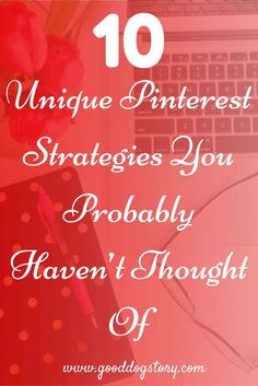 10 Unique Pinterest Strategies You Probably Haven't Thought Of   Learn to get the most from your social media marketing by using Pinterest strategically!